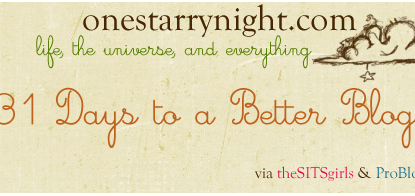 31 days to a better blog at onestarrynight